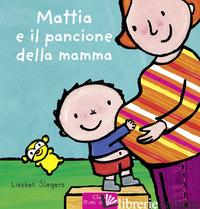 MATTIA E IL PANCIONE DELLA MAMMA. EDIZ. A COLORI - SLEGERS LIESBET