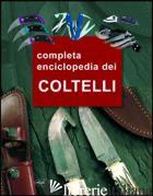 GRANDE ENCICLOPEDIA DEI COLTELLI (LA) - HARTINK A. E.