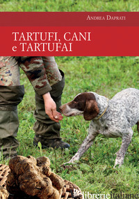TARTUFI, CANI E TARTUFAI - DAPRATI ANDREA