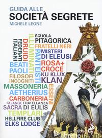 GUIDA ALLE SOCIETA' SEGRETE - LEONE MICHELE