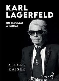 KARL LAGERFELD. UN TEDESCO A PARIGI - KAISER ALFONS