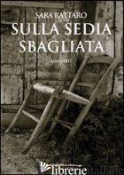 SULLA SEDIA SBAGLIATA - RATTARO SARA