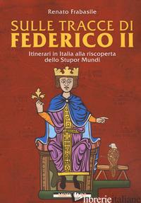 SULLE TRACCE DI FEDERICO II. ITINERARI IN ITALIA ALLA RISCOPERTA DELLO STUPOR MU - FRABASILE RENATO