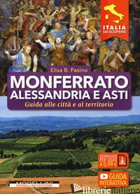 MONFERRATO, ALESSANDRIA E ASTI. GUIDA ALLE CITTA' E AL TERRITORIO - PASINO ELISA B.
