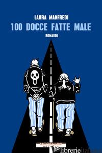 CENTO DOCCE FATTE MALE - MANFREDI LAURA