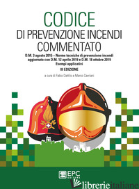 CODICE DI PREVENZIONE INCENDI COMMENTATO. D.M. 3 AGOSTO 2015. NORME TECNICHE DI  - DATTILO F. (CUR.); CAVRIANI M. (CUR.)