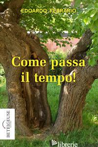 COME PASSA IL TEMPO! - FERRARIO EDOARDO