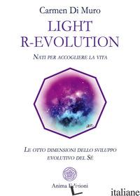 LIGHT R-EVOLUTION. NATI PER ACCOGLIERE LA VITA. LE OTTO DIMENSIONI DELLO SVILUPP - DI MURO CARMEN