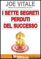 SETTE SEGRETI PERDUTI DEL SUCCESSO (I) - VITALE JOE