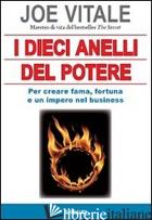 DIECI ANELLI DEL POTERE. PER CREARE FAMA, FORTUNA E UN IMPERO NEL BUSINESS (I) - VITALE JOE