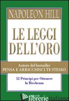LEGGI DELL'ORO. 52 PRINCIPI PER OTTENERE LA RICCHEZZA (LE) - HILL NAPOLEON; WILLIAMSON J. (CUR.)