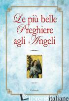 PIU' BELLE PREGHIERE AGLI ANGELI (LE) - STANZIONE M. (CUR.)