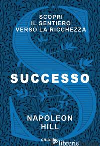 SUCCESSO. SCOPRI IL SENTIERO VERSO LA RICCHEZZA - HILL NAPOLEON