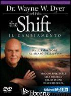 SHIFT. IL CAMBIAMENTO. DALL'AMBIZIONE AL SENSO DELLA VITA. VIAGGIO SPIRITUALE AL - DYER WAYNE W.