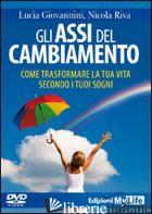 ASSI DEL CAMBIAMENTO. COME TRASFORMARE LA TUA VITA SECONDO I TUOI SOGNI. DVD. CO - GIOVANNINI LUCIA; RIVA NICOLA