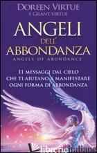 ANGELI DELL'ABBONDANZA. 11 MESSAGGI DAL CIELO CHE TI AIUTANO A MANIFESTARE OGNI  - VIRTUE DOREEN; VIRTUE GRANT
