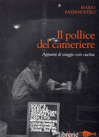POLLICE DEL CAMERIERE. APPUNTI DI VIAGGIO CON CUCINA (IL) - PATERNOSTRO MARIO