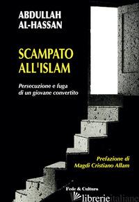 SCAMPATO ALL'ISLAM. PERSECUZIONE E FUGA DI UN GIOVANE CONVERTITO - AL-HASSAN ABDULLAH