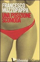 POSIZIONE SCOMODA (UNA) - MUZZOPAPPA FRANCESCO