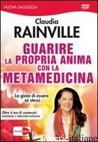 GUARIRE LA PROPRIA ANIMA CON LA METAMEDICINA. DVD - RAINVILLE CLAUDIA