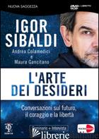 ARTE DEI DESIDERI. DVD. CON LIBRO (L') - SIBALDI IGOR; GANCITANO MAURA; COLAMEDICI ANDREA