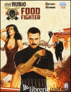 CHEF RUBIO: FOOD FIGHTER - CAJELLI DIEGO; FONTANA ENZO