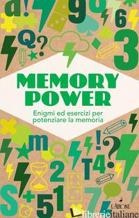 MEMORY POWER. ENIGMI ED ESERCIZI PER POTENZIARE LA MEMORIA -