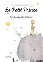 PETIT PRINCE AVEC DES AQUARELLES DE L'AUTEUR (LE) - SAINT-EXUPERY ANTOINE DE
