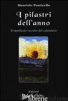 PILASTRI DELL'ANNO. IL SIGNIFICATO OCCULTO DEL CALENDARIO (I) - PONTICELLO MAURIZIO