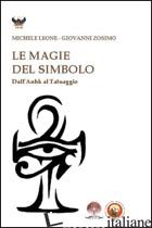 MAGIE DEL SIMBOLO. DALL'ANHK AL TATUAGGIO (LE) - LEONE MICHELE; ZOSIMO GIOVANNI