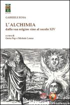 ALCHIMIA DALLA SUA ORIGINE SINO AL SECOLO XIV (L') - ROSA GABRIELE; FOP G. (CUR.); LEONE M. (CUR.)