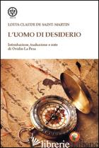 UOMO DI DESIDERIO (L') - SAINT-MARTIN LOUIS-CLAUDE DE; LA PERA O. (CUR.)