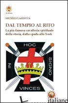 DAL TEMPIO AL RITO. LA PIU' FAMOSA CAVALLERIA SPIRITUALE DELLA STORIA, DALLA SPA - LA ROCCA MICHELE