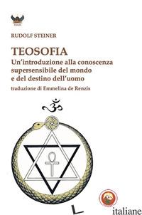 TEOSOFIA. UN'INTRODUZIONE ALLA CONOSCENZA SUPERSENSIBILE DEL MONDO E DEL DESTINO - STEINER RUDOLF