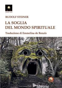 SOGLIA DEL MONDO SPIRITUALE (LA) - STEINER RUDOLF; DE RENZIS E. (CUR.)