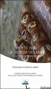 PER TE RIDE LA DISTESA DEL MARE - DI MARCO LIBERI ROSANNA; TOSTI L. E. (CUR.)