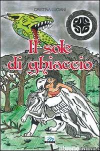 SOLE DI GHIACCIO (IL) - LUCIANI CRISTINA