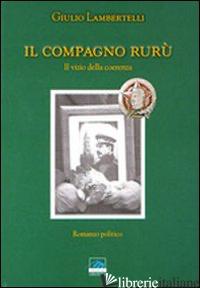 COMPAGNO RURU'. IL VIZIO DELLA COERENZA (IL) - LAMBERTELLI GIULIO