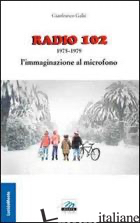 RADIO 102 - GALIE' GIANFRANCO; SANTONI L. (CUR.)