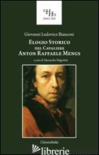 ELOGIO STORICO DEL CAVALIERE ANTON RAFFAELE MENGS. CON UN CATALOGO DELLE OPERE D - BIANCONI GIOVANNI L.; MAGOSTINI A. (CUR.)