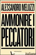 AMMONIRE I PECCATORI - MELUZZI ALESSANDRO