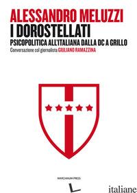 DOROSTELLATI. PSICOPOLITICA ALL'ITALIANA DALLA DC A GRILLO. CONVERSAZIONE COL GI - MELUZZI ALESSANDRO; RAMAZZINA GIULIANO