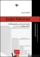 JURGEN HABERMAS, A BIBLIOGRAPHY. WORKS AND STUDIES (1952-2010) - CORCHIA LUCA