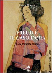 FREUD E IL CASO DORA. UNA PROMESSA TRADITA - ROMANO CESARE