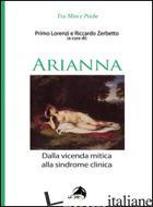 ARIANNA. DALLA VICENDA MITICA ALLA SINDROME CLINICA - LORENZI P. (CUR.); ZERBETTO R. (CUR.)