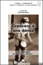 CRESCERE E' UNA DANZA. LA DANZATERAPIA NEI PROCESSI EVOLUTIVI - BELLIA V. (CUR.)