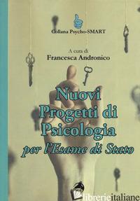 NUOVI PROGETTI DI PSICOLOGIA PER L'ESAME DI STATO - ANDRONICO F. (CUR.)