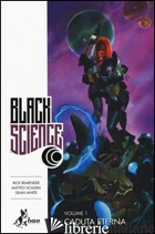 BLACK SCIENCE. VOL. 1: CADUTA ETERNA - REMENDER RICK; SCALERA MATTEO; WHITE DEAN