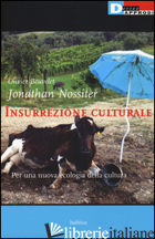 INSURREZIONE CULTURALE. PER UNA NUOVA ECOLOGIA DELLA CULTURA - BEUVELET OLIVIER; NOSSITER JONATHAN; BUSSONI I. (CUR.)