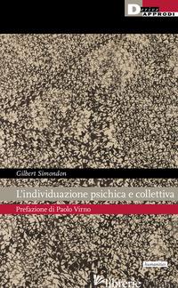INDIVIDUAZIONE PSICHICA E COLLETTIVA (L') - SIMONDON GILBERT; VIRNO P. (CUR.)